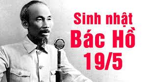 NHIỆT LIỆT CHÀO MỪNG 130 NĂM NGÀY SINH CHỦ TỊCH HỒ CHÍ MINH VĨ ĐẠI(19/05/1890 - 19/05/2020)